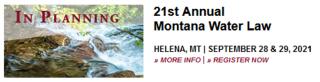 21st Annual Montana Water Law Seminar